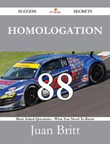 Homologation 88 Success Secrets - 88 Most Asked Questions On Homologation - What You Need To Know