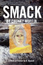 Smack by Chunky Muffin; A Work of Fiction by K. Bunnell