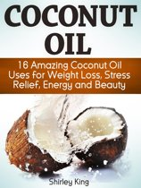 Coconut Oil: 16 Amazing Coconut Oil Uses For Weight Loss, Stress Relief, Energy and Beauty