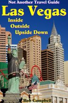 Las Vegas Inside, Outside, Upside Down: Not Another Travel Guide