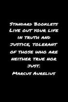 Standard Booklets Live Out Your Life in Truth and Justice Tolerant of Those Who Are Neither True Nor Just Marcus Aurelius: A soft cover blank lined jo