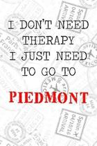 I Don't Need Therapy I Just Need To Go To Piedmont: 6x9'' Dot Bullet Travel Stamps Notebook/Journal Funny Gift Idea For Travellers, Explorers, Backpack