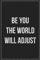 Be You the World Will Adjust: College Ruled Notebook - Novelty Lined Journal - Gift Card Alternative - Perfect Keepsake For Passive Aggressive Peopl
