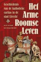 Het arme roomse leven. De geschiedenis van de katholieke caritas in de stad Utrecht