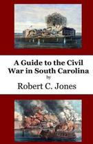 A Guide to the Civil War in South Carolina