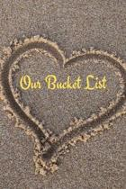 Our Bucket List: Wedding Gifts: Bucket List For Couples: Creative Adventures Inspirational Journal To Write In (6''x 9'')