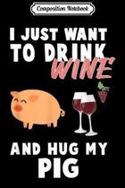 Composition Notebook: I just want to Drink Wine and Hug my Pig Farmer Journal/Notebook Blank Lined Ruled 6x9 100 Pages
