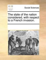 The State of the Nation Considered, with Respect to a French Invasion