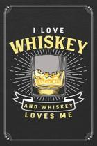 I Love Whiskey And Whiskey Loves Me: Whiskey Alcohol Bartender 120 Page Blank Lined Notebook Journal