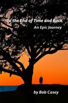 To the End of Time and Back
