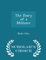 The Diary of a Milliner - Scholar's Choice Edition