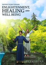 Instructions towards Enlightenment, Healing and Well Being
