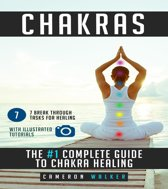 Chakras: the #1 Complete Guide to Chakra Healing
