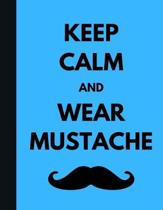 Keep Calm And Wear Mustache: Graph Paper Movember Notebook - Blue Soft Cover - Large (8.5 x 11 inches) Letter Size - 100 Pages - Blank Quad Ruled J