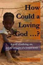 How Could a Loving God ...?