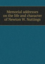 Memorial Addresses on the Life and Character of Newton W. Nuttings