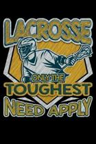 Lacrosse Only the Toughest Need Apply
