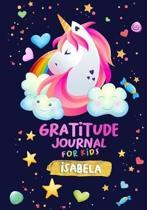 Gratitude Journal for Kids Isabela: A Unicorn Journal to Teach Children to Practice Gratitude and Mindfulness / Children Happiness Notebook