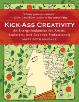 Kick-Ass Creativity: An Energy Makeover for Artists Explorers and Creative Professionals