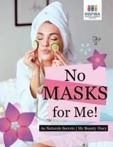 No Masks for Me! Au Naturale Secrets My Beauty Diary