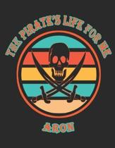 The Pirate's Life For Me Aron: 8.5x11. 110 page. Wide Rule. Funny Pirate Vintage Skull Crossbone Sword journal composition book (Notebook School Offi