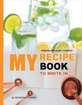 My Recipe Book to Write in - Personalized Blank Cookbook: Blank Recipe lemon Journal to Write in - Write and Record your Favorite Recipe OR Give Gift