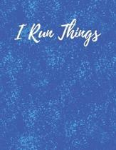 I Run Things: I Run Things Notebook for Runners and People who Run Things - sports teachers, running coaches, race organizers