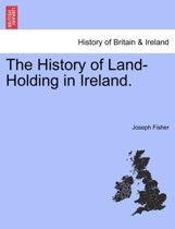 The History of Land-Holding in Ireland.