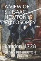 A VIEW OF Sir ISAAC NEWTON's PHILOSOPHY: London 1728