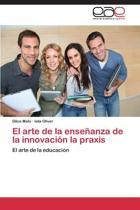El Arte de La Ensenanza de La Innovacion La Praxis