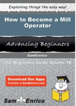 How to Become a Mill Operator