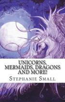 Unicorns, Mermaids, Dragons and More!