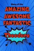 Diary of the Amazing Awesome Fantastic Theodore