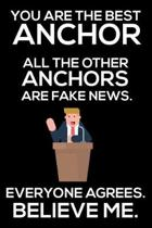 You Are The Best Anchor All The Other Anchors Are Fake News. Everyone Agrees. Believe Me.: Trump 2020 Notebook, Funny Productivity Planner, Daily Orga