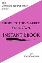 Produce and Market Your Own Instant Ebook