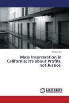 Mass Incarceration in California; It's about Profits, Not Justice.