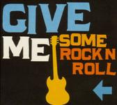 Give Me Some Rock N Roll