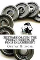 SIZEWARRIOR.COM The Twelve Secrets of Penis Enlargement
