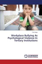 Workplace Bullying as Psychological Violence in Tertiary Institutions