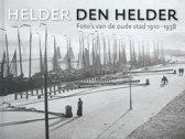 Helder Den Helder. Foto's van de oude stad 1910-1938