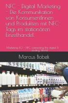 NFC - Digital Marketing - Die Kommunikation von KonsumentInnen und Produkten mit NFC-Tags im station�ren Einzelhandel.: Marketing 4.0 - NFC, connectin