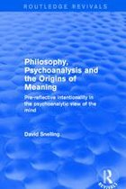 Philosophy, Psychoanalysis and the Origins of Meaning