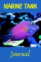 Marine Tank Journal: Reef Fish Tank Maintenance Tracker Notebook For All Your Fishes' Needs. Great For Recording Saltwater Fish Feeding, Wa