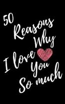 50 Reasons Why I Love You So Much: Black Lined Love Journal For Gift - Notebook For Men Women - Ruled Writing Diary - 5x8 102 pages