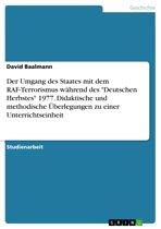 Der Umgang des Staates mit dem RAF-Terrorismus während des 'Deutschen Herbstes' 1977. Didaktische und methodische Überlegungen zu einer Unterrichtseinheit