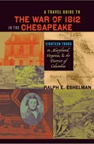A Travel Guide to the War of 1812 in the Chesapeake
