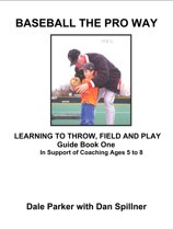 Baseball The Pro Way Guidebook One Learning To Throw, Field, And Play