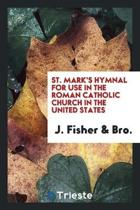 St. Mark's Hymnal for Use in the Roman Catholic Church in the United States
