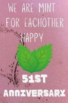 We Are Mint For Eachother Happy 51st Anniversary: Funny 51st We are mint for eachother happy anniversary Birthday Gift Journal / Notebook / Diary Quot