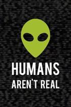 Humans Aren't Real: All Purpose 6x9 Blank Lined Notebook Journal Way Better Than A Card Trendy Unique Gift Black Area 51